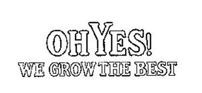 OH YES! WE GROW THE BEST