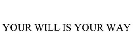 YOUR WILL IS YOUR WAY