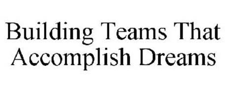 BUILDING TEAMS THAT ACCOMPLISH DREAMS