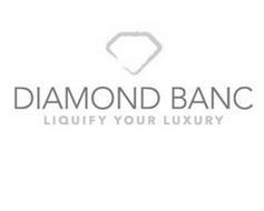 DIAMOND BANC LIQUIFY YOUR LUXURY