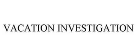 VACATION INVESTIGATION