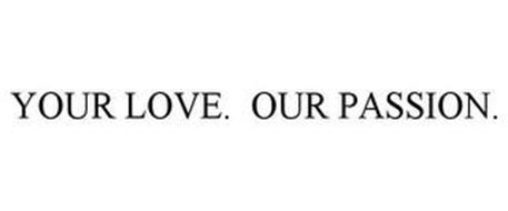 YOUR LOVE. OUR PASSION.