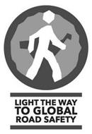LIGHT THE WAY TO GLOBAL ROAD SAFETY