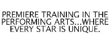 PREMIERE TRAINING IN THE PERFORMING ARTS...WHERE EVERY STAR IS UNIQUE.