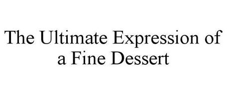 THE ULTIMATE EXPRESSION OF A FINE DESSERT