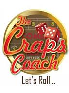 THE CRAPS COACH LET'S ROLL .. 5 8 COME 2 PAYS DOUBLE FIELD DON'T PASS BAR