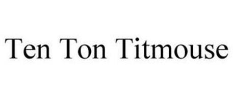 TEN TON TITMOUSE
