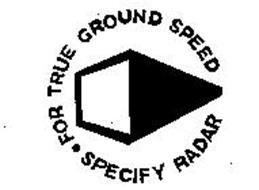 FOR TRUE GROUND SPEED SPECIFY RADAR