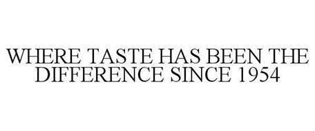 WHERE TASTE HAS BEEN THE DIFFERENCE SINCE 1954