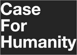 CASE FOR HUMANITY
