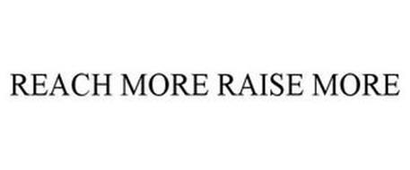 REACH MORE RAISE MORE