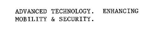 ADVANCED TECHNOLOGY.  ENHANCING MOBILITY & SECURITY.