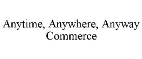 ANYTIME, ANYWHERE, ANYWAY COMMERCE