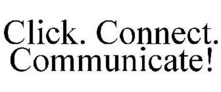 CLICK. CONNECT. COMMUNICATE!
