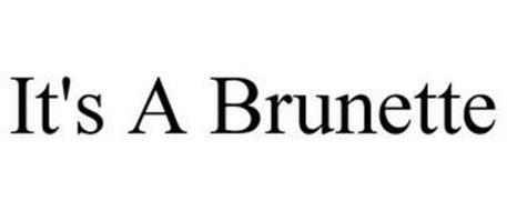 IT'S A BRUNETTE