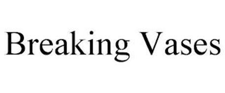 BREAKING VASES