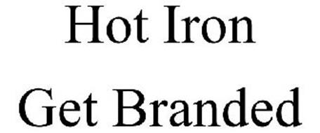 HOT IRON GET BRANDED