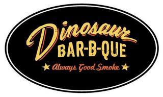 DINOSAUR BAR-B-QUE ALWAYS GOOD SMOKE