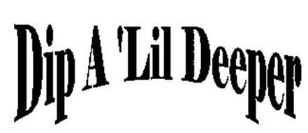 DIP A 'LIL DEEPER