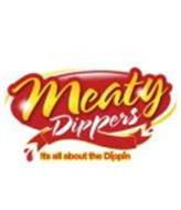 MEATY DIPPERS ITS ALL ABOUT THE DIPPIN