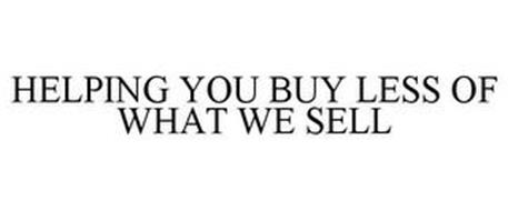 HELPING YOU BUY LESS OF WHAT WE SELL