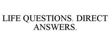 LIFE QUESTIONS. DIRECT ANSWERS.