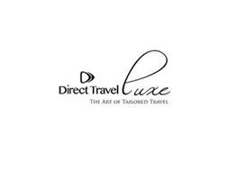 DT DIRECT TRAVEL LUXE THE ART OF TAILORED TRAVEL