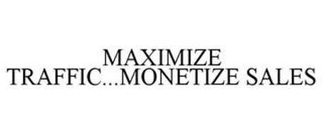 MAXIMIZE TRAFFIC...MONETIZE SALES