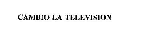 CAMBIO LA TELEVISION