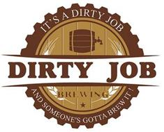 DIRTY JOB BREWING IT'S A DIRTY JOB AND SOMEONE'S GOTTA BREW IT!