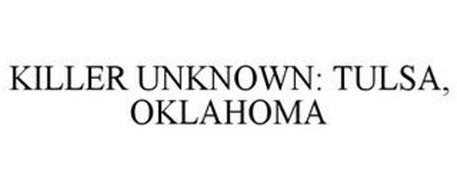 KILLER UNKNOWN: TULSA, OAKLAHOMA Trademark of DISCOVERY