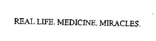 REAL LIFE. MEDICINE. MIRACLES.