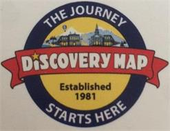 DISCOVERY MAP THE JOURNEY STARTS HERE ESTABLISHED 1981