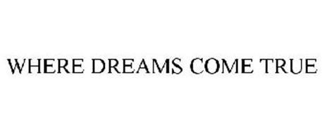 WHERE DREAMS COME TRUE
