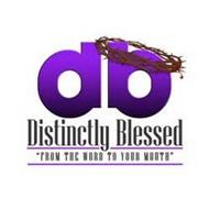 "DB, DISTINCTLY BLESSED, ""FROM THE WORD TO YOUR MOUTH"""