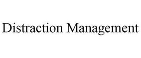 DISTRACTION MANAGEMENT