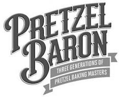 PRETZEL BARON THREE GENERATIONS OF PRETZEL BAKING MASTERS