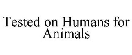 TESTED ON HUMANS FOR ANIMALS