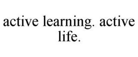 ACTIVE LEARNING. ACTIVE LIFE.