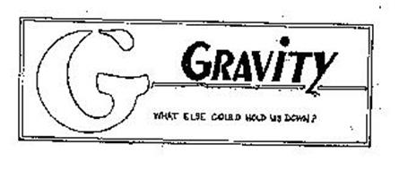 G GRAVITY WHAT ELSE COULD HOLD US DOWN?