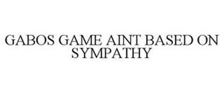 GABOS GAME AINT BASED ON SYMPATHY