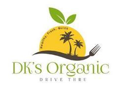 DK'S ORGANIC DRIVE THRU HEALTHY, FRESH, QUICK