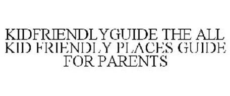 KIDFRIENDLYGUIDE THE ALL KID FRIENDLY PLACES GUIDE FOR PARENTS