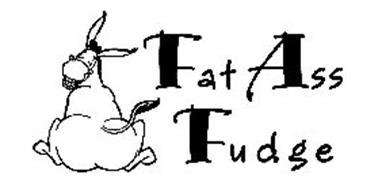 FAT ASS FUDGE