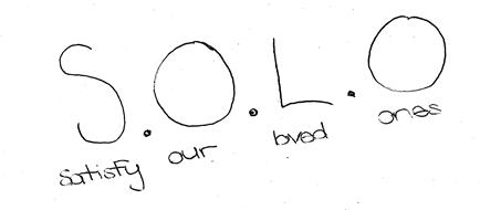 """S.O.L.O """"SATISFYING OUR LOVED ONES"""""""