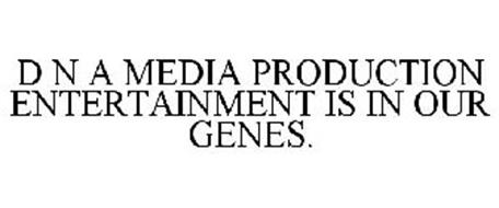 D N A MEDIA PRODUCTION ENTERTAINMENT IS IN OUR GENES.