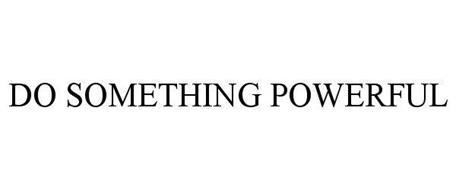DO SOMETHING POWERFUL
