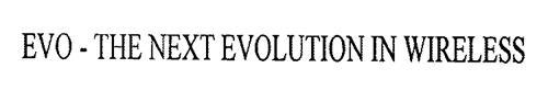 EVO - THE NEXT EVOLUTION IN WIRELESS