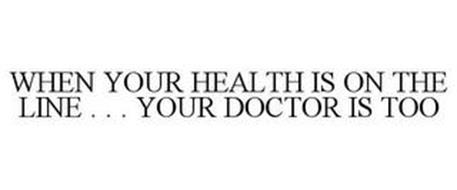 WHEN YOUR HEALTH IS ON THE LINE . . . YOUR DOCTOR IS TOO