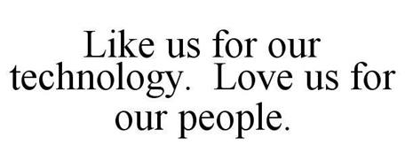 LIKE US FOR OUR TECHNOLOGY. LOVE US FOR OUR PEOPLE.
